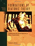 Foundations of Diatonic Theory: A Mathematically Based Approach to Music Fundamentals (Mathematics Across the Curriculum)