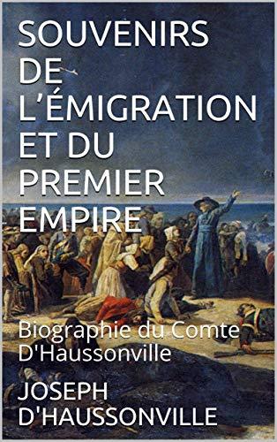 SOUVENIRS DE L'ÉMIGRATION ET DU PREMIER EMPIRE: Biographie du Comte D'Haussonville (French Edition)