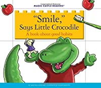 Smile, Says Little Crocodile: A Book About Good Habits (Magic Castle Readers: Health & Safety)