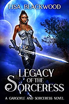 Legacy of the Sorceress (A Gargoyle and Sorceress Tale Book 6) by [Blackwood, Lisa]