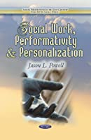 Social Work, Performativity and Personalization (Social Perspectives in the 21st Century)