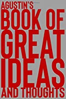 Agustin's Book of Great Ideas and Thoughts: 150 Page Dotted Grid and individually numbered page Notebook with Colour Softcover design. Book format:  6 x 9 in