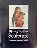 Plains Indian Sculpture: A Traditional Art from America's Heartland