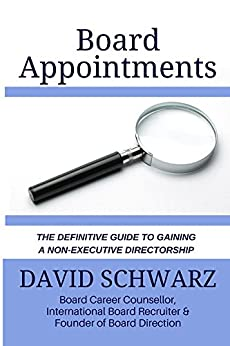 Board Appointments: The Definitive Guide to Gaining a Non-Executive Directorship by [Schwarz, David]