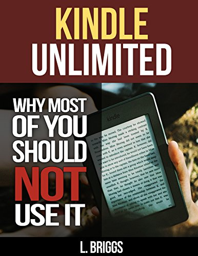 Kindle Unlimited:  Why Most of You Should Not Use It (English Edition) -