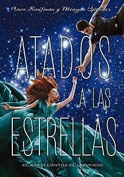 Atados a las estrellas (Libros digitales) (Spanish Edition) by [Kaufman, Amie, Spooner, Meagan]