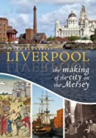 Liverpool: The Making of the City on the Mersey