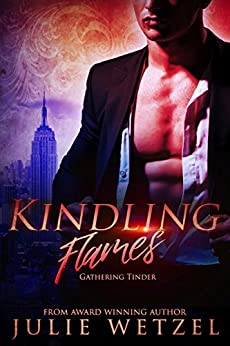 Kindling Flames: Gathering Tinder (The Ancient Fire Series Book 1) by [Wetzel, Julie]