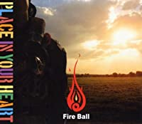 Place in Your Heart by Fire Ball (2007-06-06)