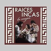 Raices Incas Lo Mejor