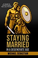 Staying Married in a Degenerate Age