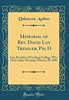 Memorial of Rev. David Loy Tressler, Ph; D: Late President of Carthage College, Who Died Friday Morning, February 20, 1880 (Classic Reprint)