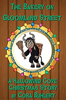 The Bakery on Gloomland Street: A Hallowind Cove Christmas Story by [Buhlert, Cora]