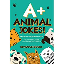 A+ Animal Jokes!: 150 Silly Jokes for Silly Kids - An Illustrated Early Reader Animal Joke Book for 5-8 Year Olds