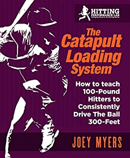 Catapult Loading System: How To Teach 100-Pound Hitters To Consistently Drive The Ball 300-Feet by [Myers, Joey]
