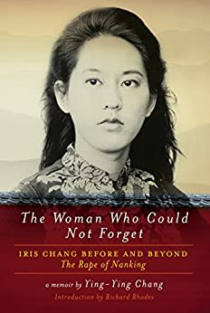[Chang, Ying-Ying]のThe Woman Who Could Not Forget: Iris Chang Before and Beyond The Rape of Nanking