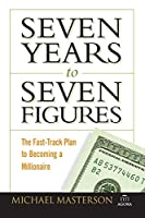 Seven Years to Seven Figures: The Fast-Track Plan to Becoming a Millionaire (Agora Series)