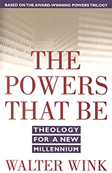 The Powers That Be: Theology for a New Millennium by [Wink, Walter]