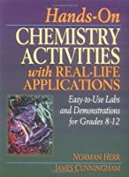 Hands-On Chemistry Activities with Real-Life Applications: Easy-to-Use Labs and Demonstrations for Grades 8-12 by Norman Herr James Cunningham(1999-05-24)