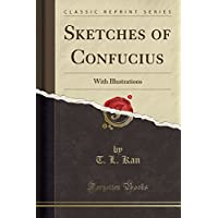 Sketches of Confucius: With Illustrations (Classic Reprint)