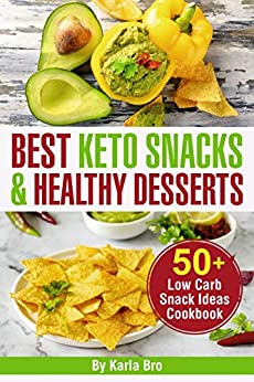 Best Keto Snacks and Healthy Desserts: 50+ Low Carb Snack Ideas Cookbook by [Bro, Karla]