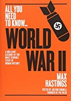World War Two: A graphic account of the greatest and most terrible event in human history (All you need to know)