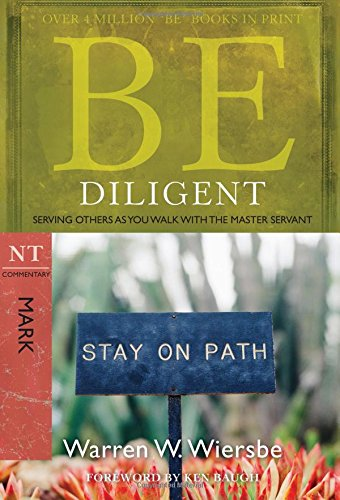 Download Be Diligent Mark: Serving Others As You Walk With the Master Servant: NT Commentary (Be Commentary Series) 1434766314