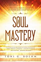 Soul Mastery: A Conscious Curriculum for Soul Evolution and Energy Mastery