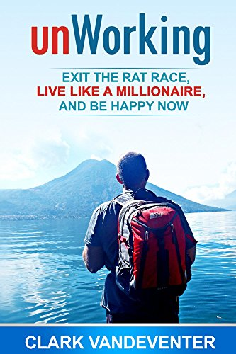 unWorking: Exit the Rat Race, Live Like a Millionaire, and Be Happy Now! (English Edition)