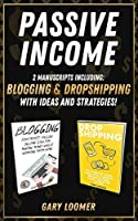 Passive Income: 2 Manuscripts including blogging and dropshipping with Ideas and Strategies