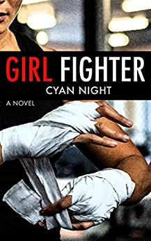 Girl Fighter: A novel by [Night, Cyan]