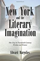 New York and the Literary Imagination: The City in Twentieth Century Fiction and Drama