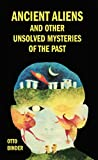 Ancient Aliens and Other Unsolved Mysteries of the Past (English Edition)