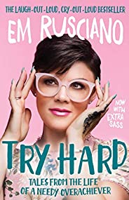 Try Hard: Tales from the Life of a Needy Overachiever (Extra Sass Edition)