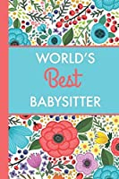 World's Best Babysitter (6x9 Journal): Bright Flowers Lightly Lined 120 Pages Perfect for Notes Journaling Mother's Day and Christmas [並行輸入品]