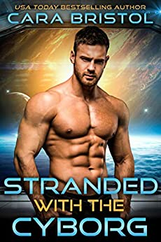 Stranded with the Cyborg (Cy-Ops Cyborg Romance Book 1) by [Bristol, Cara]