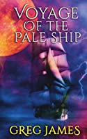 Voyage of the Pale Ship: A Young Adult Dark Fantasy Adventure (The Chronicles of Willow Grey)