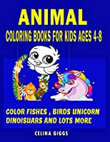 Animal Coloring Books for Kids Ages 4-8 Color Fishes Birds Unicorn Dinosaurs And Lots More