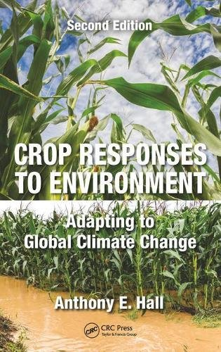 Download Crop Responses to Environment: Adapting to Global Climate Change, Second Edition 1138506389