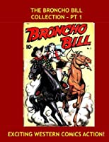 The Broncho Bill Collection - Pt 1: Exciting Tales Of The West! - All Stories - No Ads - The Classic Western Hero [並行輸入品]