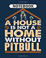 Notebook: a house is not a home witout pitbull - 50 sheets, 100 pages - 8 x 10 inches