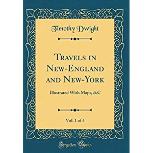 Travels in New-England and New-York, Vol. 1 of 4: Illustrated with Maps, c (Classic Reprint)