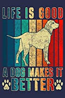 Life Is Good A Dog Makes It Better: Funny Journal For Dog Lover