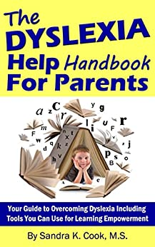 Dyslexia Help Handbook for Parents: Your Guide to Overcoming Dyslexia Including Tools You Can Use for Learning Empowerment (Learning Abled Kids' How-To Books for Enhanced Educational Outcomes 2) by [Cook, Sandra K.]