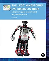 The LEGO MINDSTORMS EV3 Discovery Book (Full Color): A Beginner's Guide to Building and Programming Robots