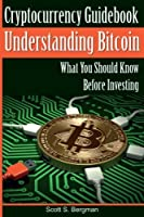 Cryptocurrency Guidebook Understanding Bitcoin: What You Should Know Before Investing (Understanding Cryptocurrency)