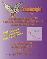 Examinsight For The Candidate's Guide To (cfa) Chartered Financial Analyst 2005 Level I Learning Outcome Statements (with Download Exam)