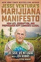 Jesse Ventura's Marijuana Manifesto: How Lies, Corruption, and Propaganda Kept Cannabis Illegal