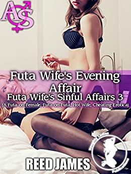 Futa Wife's Evening Affair (Futa Wife's Sinful Affairs 3): (A Futa-on-Female, Futa-on-Futa, Hot Wife, Cheating Erotica) by [James, Reed]