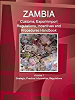 Zambia Customs, Export-import Regulations, Incentives and Procedures Handbook: Strategic, Practical Information, Regulations (World Business and Investment Library)